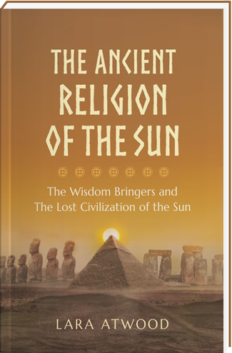 The Ancient Religion of the Sun by Lara Atwood